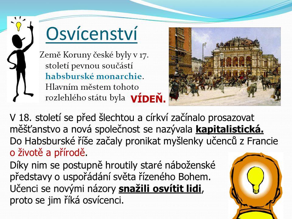 Osvícenství Země Koruny české byly v 17. století pevnou součástí habsburské monarchie. Hlavním městem tohoto rozlehlého státu byla.