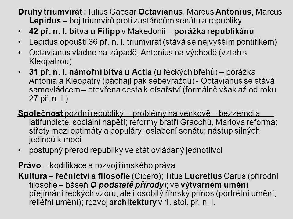 Druhý triumvirát : Iulius Caesar Octavianus, Marcus Antonius, Marcus Lepidus – boj triumvirů proti zastáncům senátu a republiky