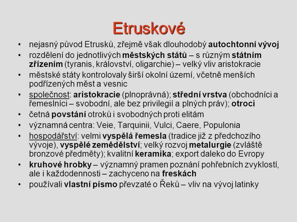 Etruskové nejasný původ Etrusků, zřejmě však dlouhodobý autochtonní vývoj.