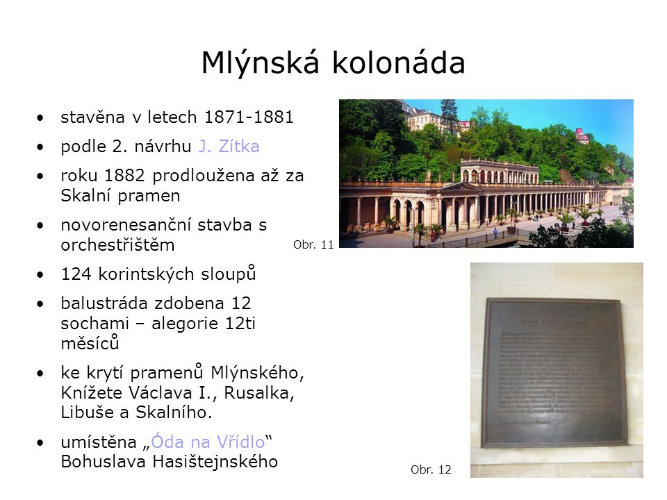 Mlýnská kolonáda stavěna v letech 1871-1881 podle 2. návrhu J. Zítka