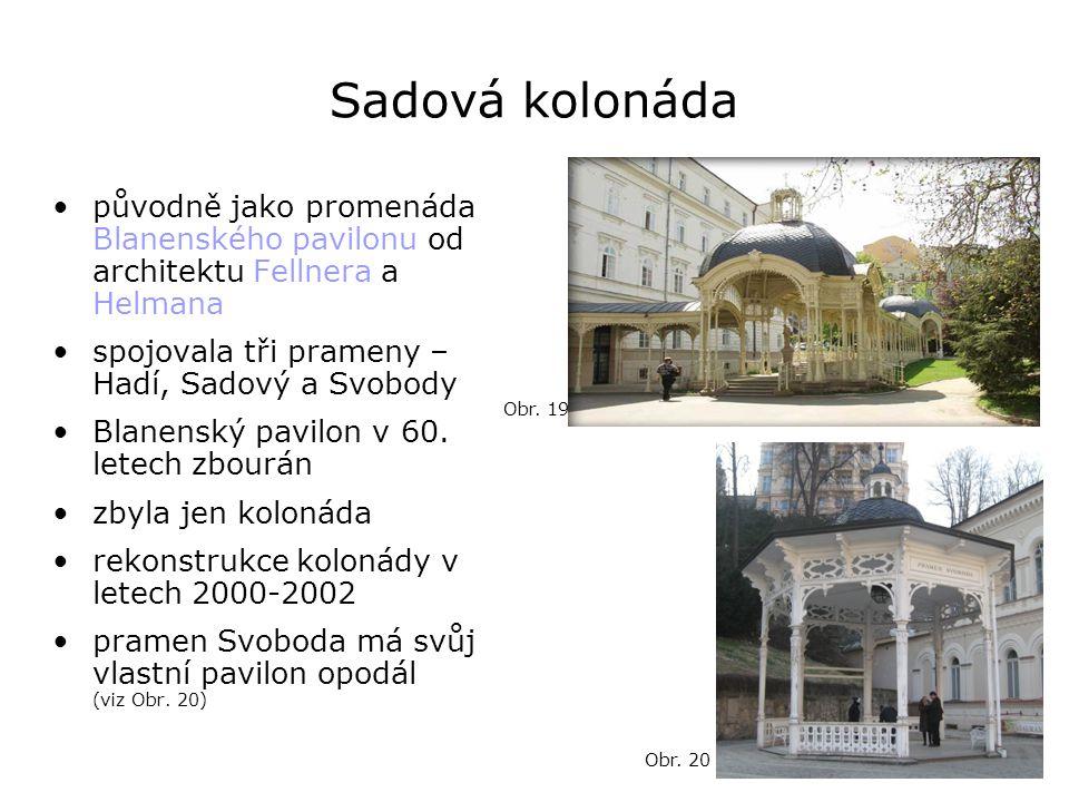 Sadová kolonáda původně jako promenáda Blanenského pavilonu od architektu Fellnera a Helmana. spojovala tři prameny – Hadí, Sadový a Svobody.