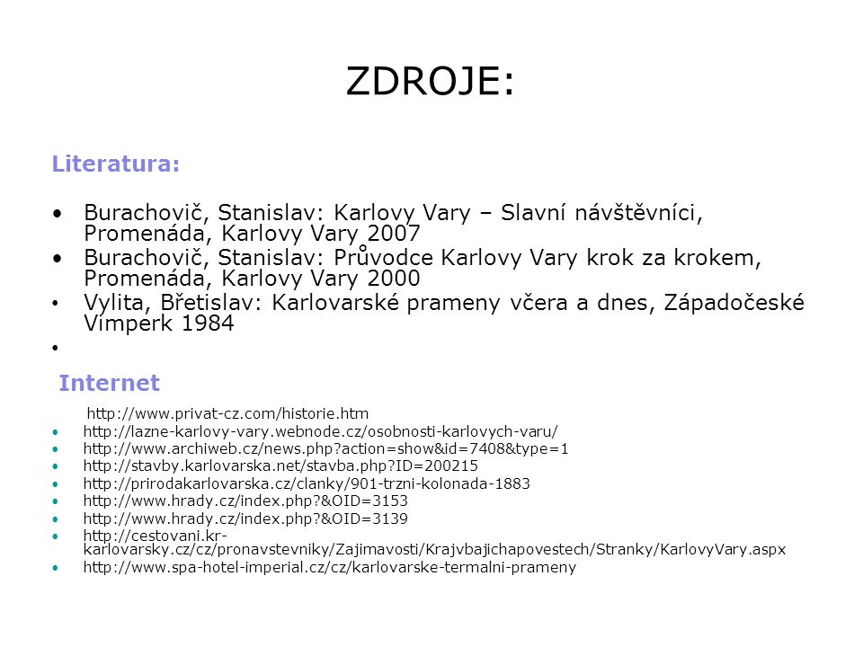 ZDROJE: Literatura: Burachovič, Stanislav: Karlovy Vary – Slavní návštěvníci, Promenáda, Karlovy Vary 2007.