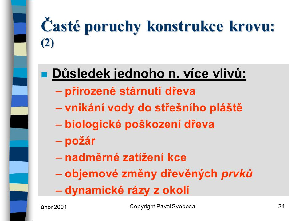 Časté poruchy konstrukce krovu: (2)