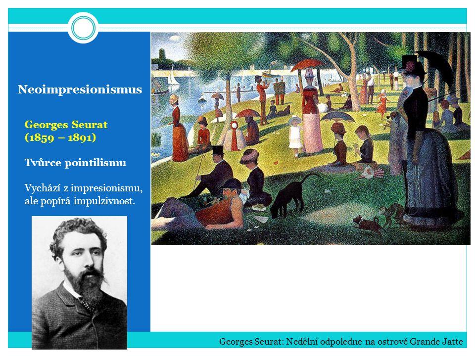 Neoimpresionismus Georges Seurat (1859 – 1891) Tvůrce pointilismu