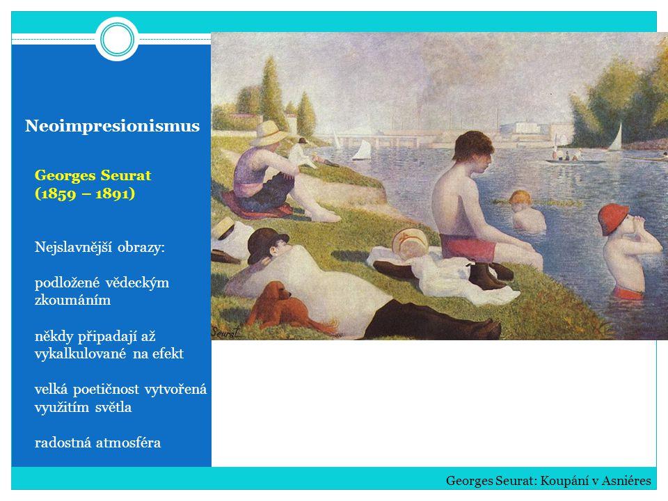 Neoimpresionismus Georges Seurat (1859 – 1891) Nejslavnější obrazy: