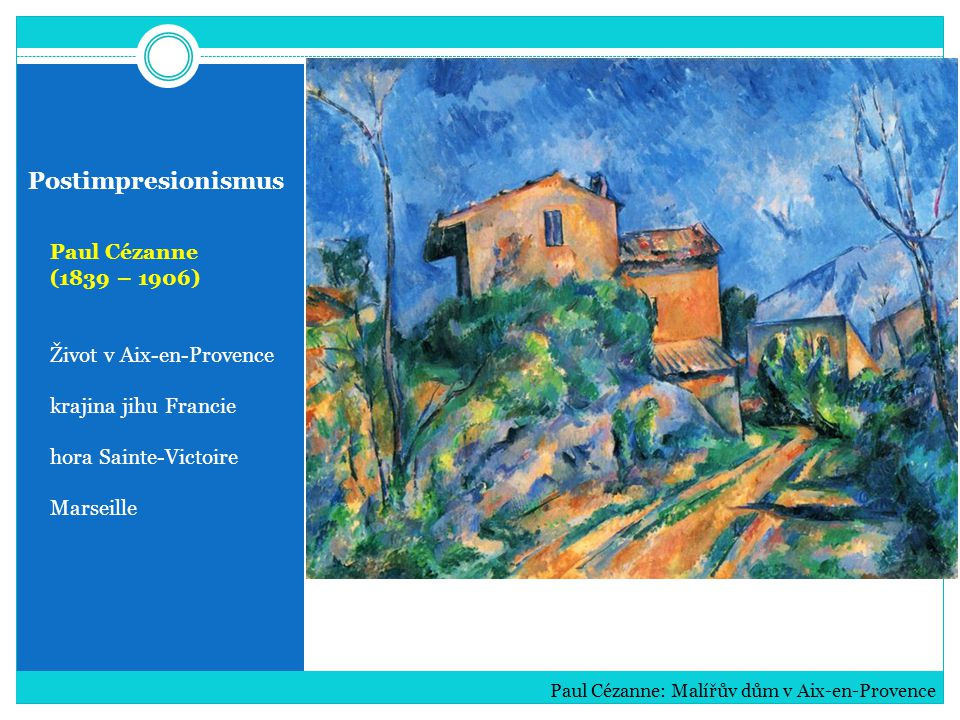 Postimpresionismus Paul Cézanne (1839 – 1906) Život v Aix-en-Provence