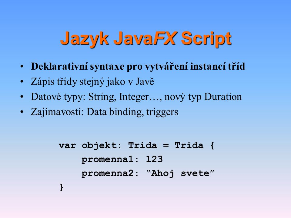 Jazyk JavaFX Script Deklarativní syntaxe pro vytváření instancí tříd
