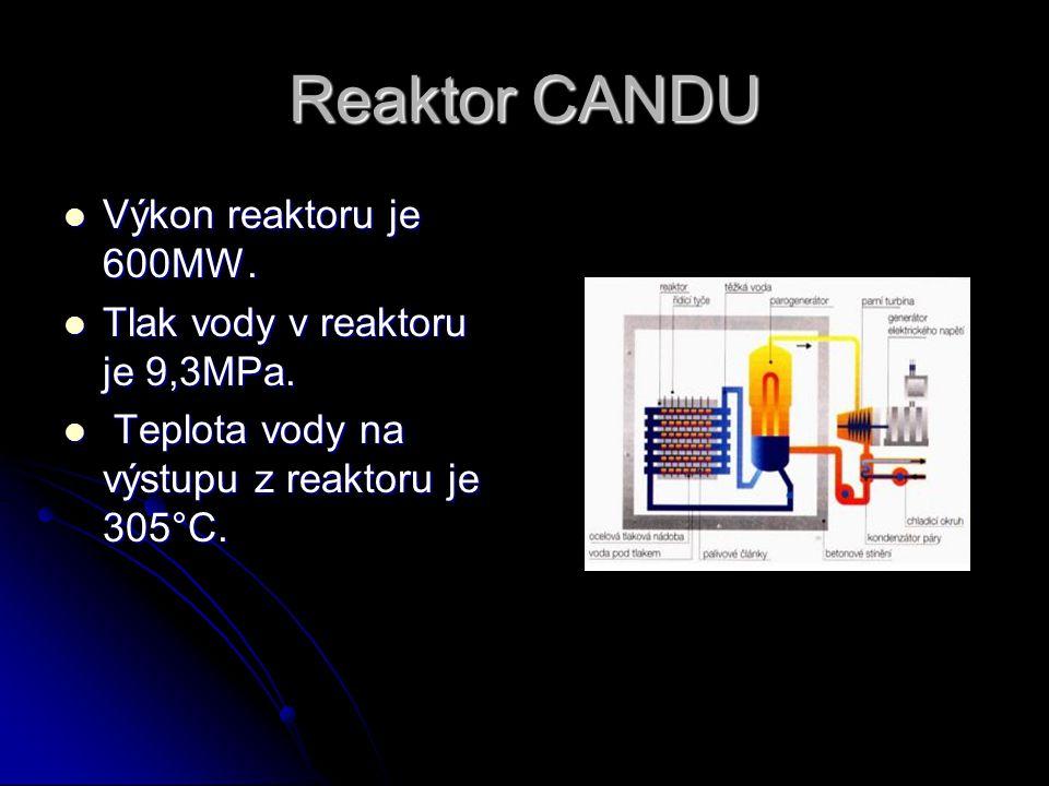 Reaktor CANDU Výkon reaktoru je 600MW. Tlak vody v reaktoru je 9,3MPa.