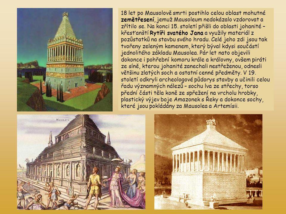 18 let po Mausolově smrti postihlo celou oblast mohutné zemětřesení, jemuž Mausoleum nedokázalo vzdorovat a zřítilo se.