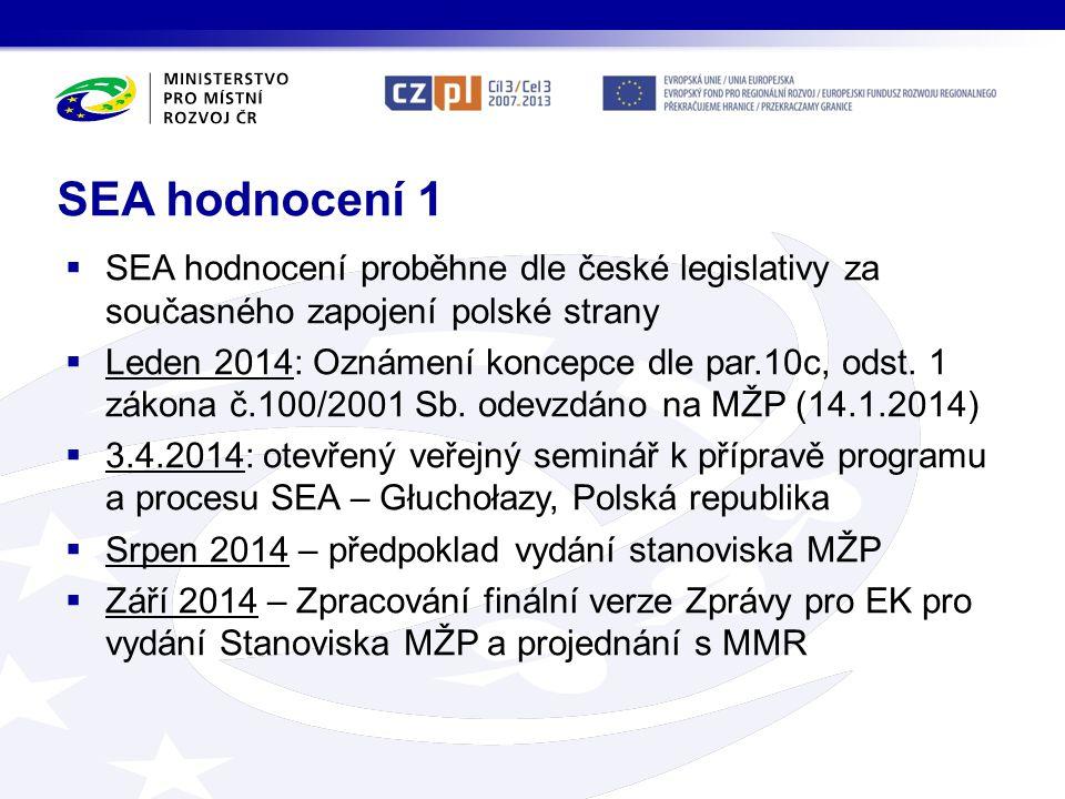 SEA hodnocení 1 SEA hodnocení proběhne dle české legislativy za současného zapojení polské strany.