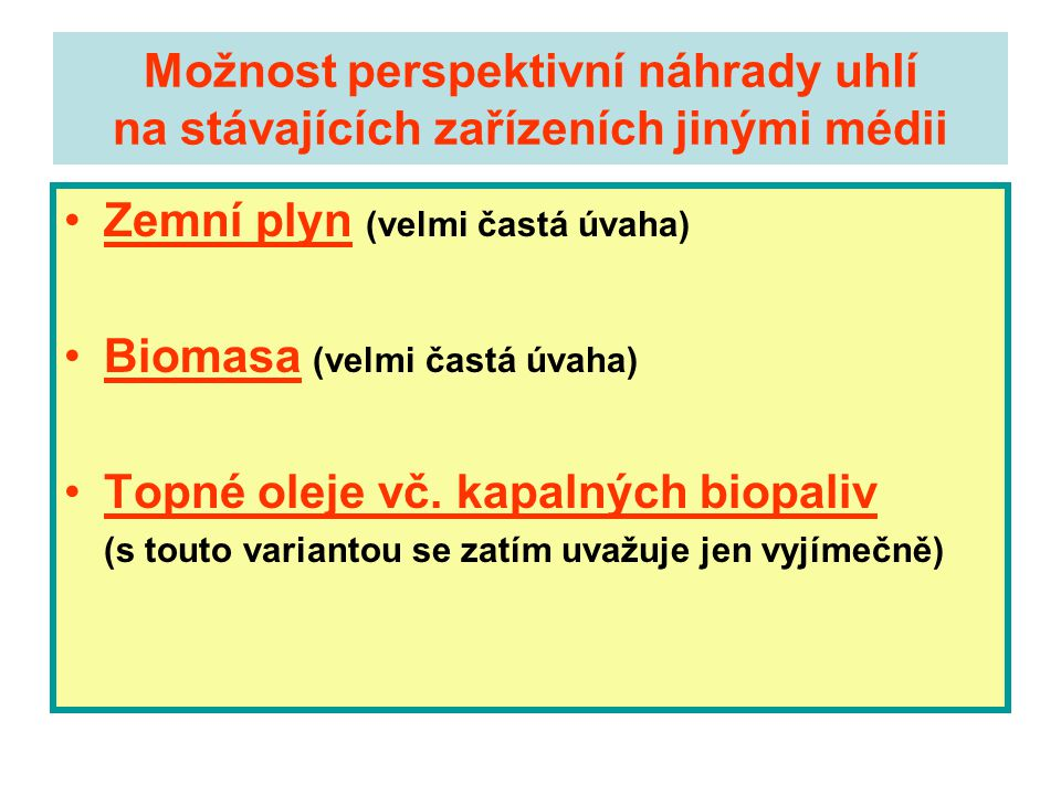 Zemní plyn (velmi častá úvaha) Biomasa (velmi častá úvaha)