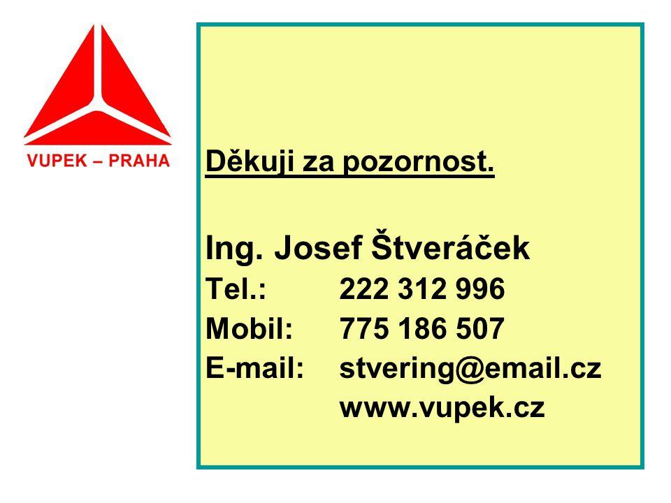 Ing. Josef Štveráček Děkuji za pozornost. Tel.: 222 312 996