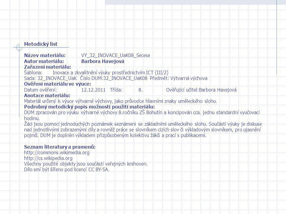 Metodický list Název materiálu: VY_32_INOVACE_UaK08_Secese. Autor materiálu: Barbora Havejová. Zařazení materiálu: