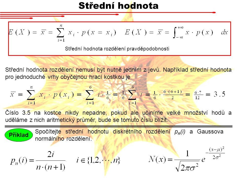 Střední hodnota Střední hodnota rozdělení pravděpodobnosti.