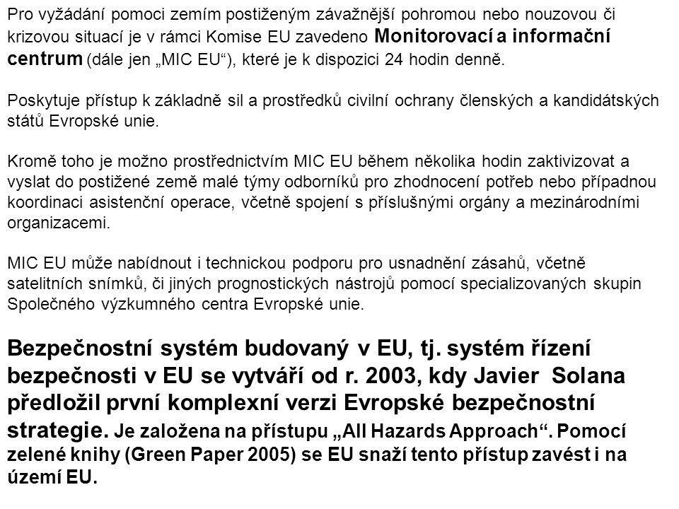 """Pro vyžádání pomoci zemím postiženým závažnější pohromou nebo nouzovou či krizovou situací je v rámci Komise EU zavedeno Monitorovací a informační centrum (dále jen """"MIC EU ), které je k dispozici 24 hodin denně."""