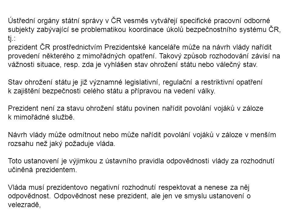 Ústřední orgány státní správy v ČR vesměs vytvářejí specifické pracovní odborné subjekty zabývající se problematikou koordinace úkolů bezpečnostního systému ČR, tj.: