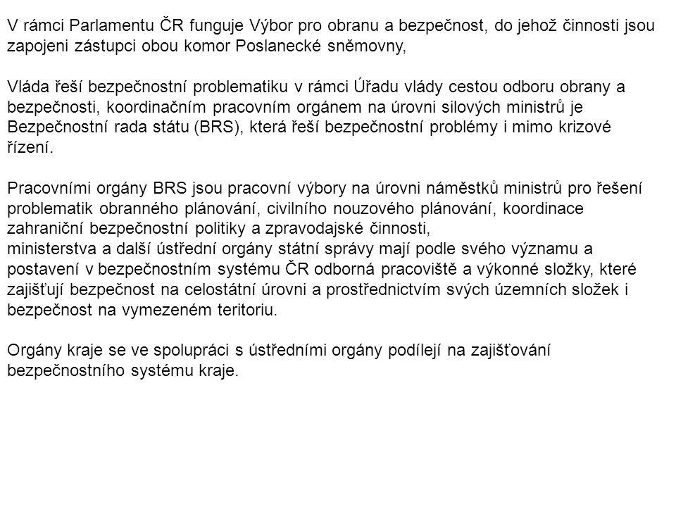 V rámci Parlamentu ČR funguje Výbor pro obranu a bezpečnost, do jehož činnosti jsou zapojeni zástupci obou komor Poslanecké sněmovny,