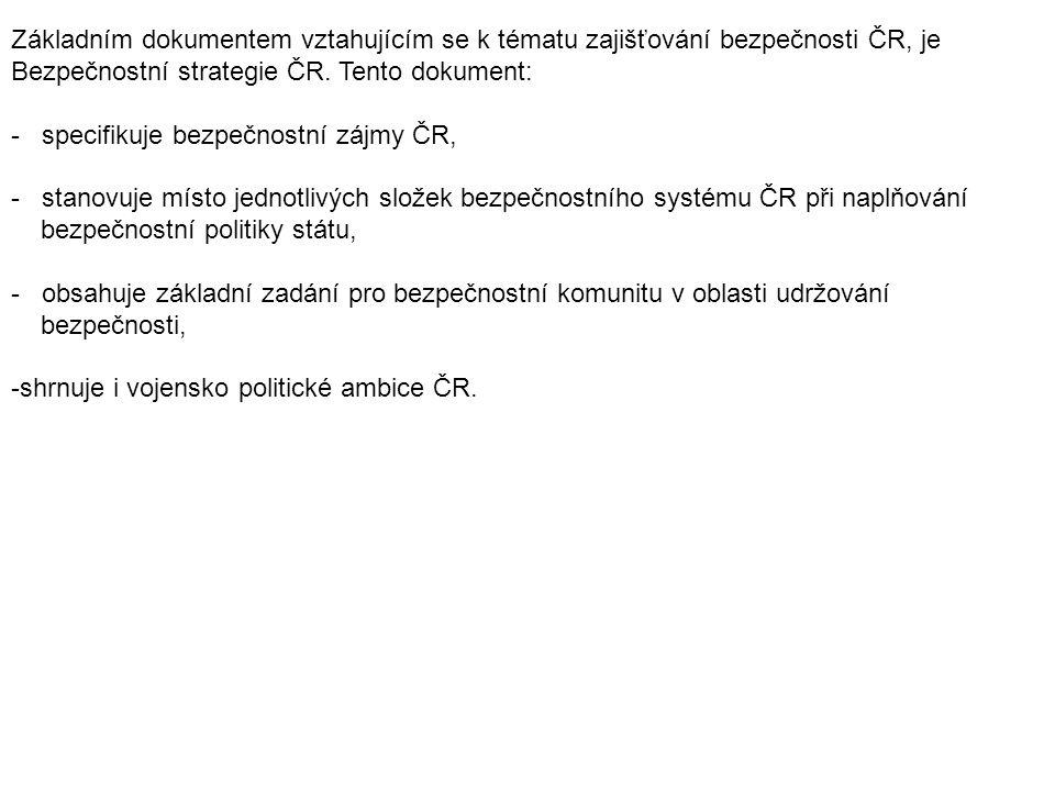 Základním dokumentem vztahujícím se k tématu zajišťování bezpečnosti ČR, je Bezpečnostní strategie ČR. Tento dokument: