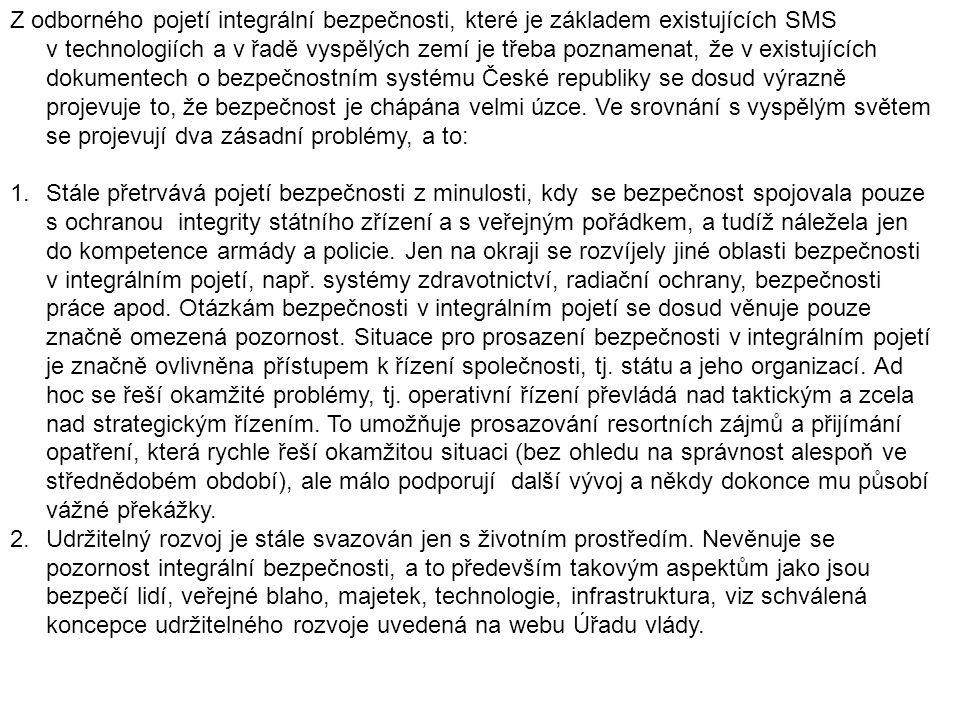 Z odborného pojetí integrální bezpečnosti, které je základem existujících SMS v technologiích a v řadě vyspělých zemí je třeba poznamenat, že v existujících dokumentech o bezpečnostním systému České republiky se dosud výrazně projevuje to, že bezpečnost je chápána velmi úzce. Ve srovnání s vyspělým světem se projevují dva zásadní problémy, a to: