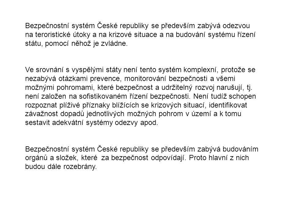 Bezpečnostní systém České republiky se především zabývá odezvou na teroristické útoky a na krizové situace a na budování systému řízení státu, pomocí něhož je zvládne.