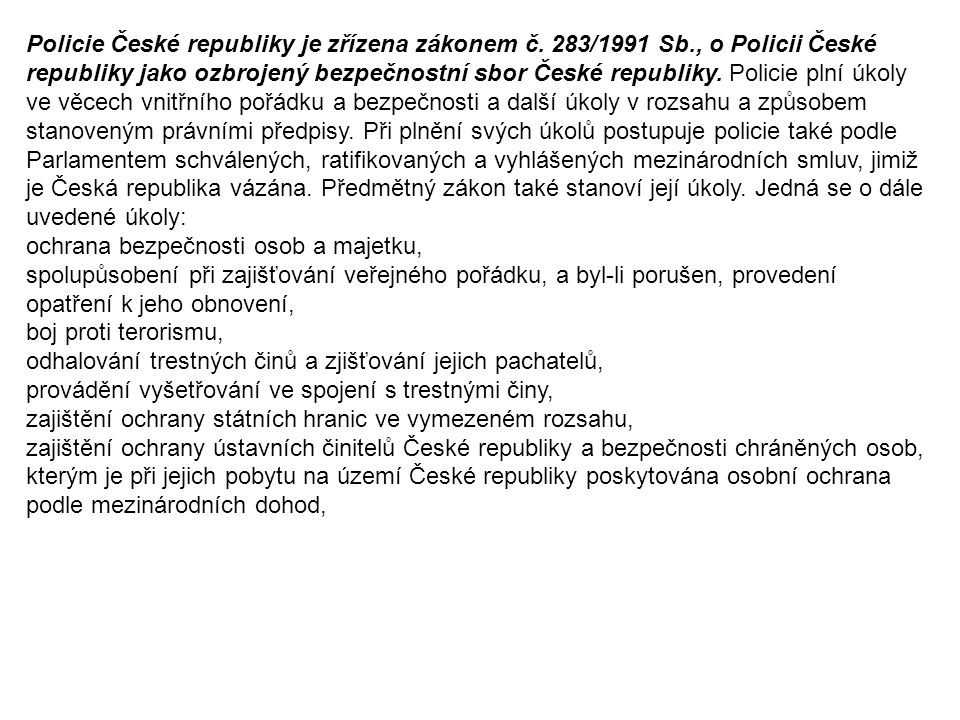 Policie České republiky je zřízena zákonem č. 283/1991 Sb