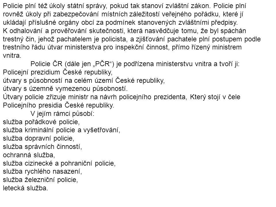 Policie plní též úkoly státní správy, pokud tak stanoví zvláštní zákon