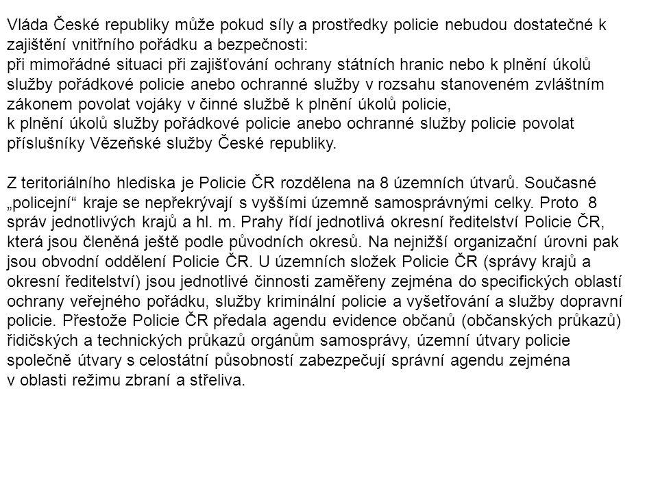 Vláda České republiky může pokud síly a prostředky policie nebudou dostatečné k zajištění vnitřního pořádku a bezpečnosti: