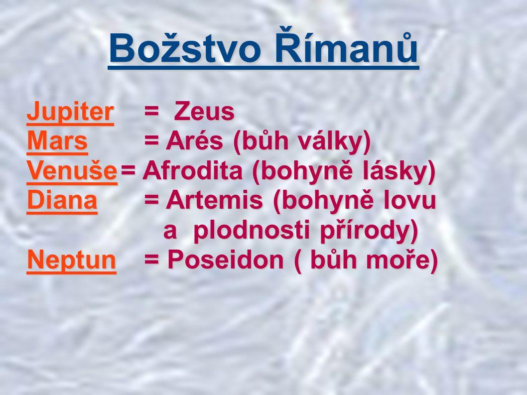 Božstvo Římanů Jupiter = Zeus Mars = Arés (bůh války)