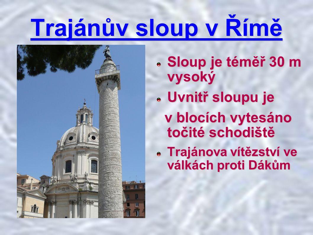 Trajánův sloup v Římě Sloup je téměř 30 m vysoký Uvnitř sloupu je