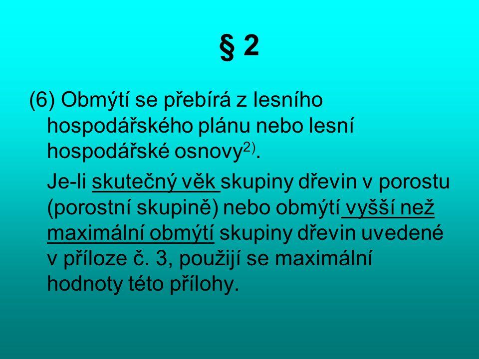 § 2 (6) Obmýtí se přebírá z lesního hospodářského plánu nebo lesní hospodářské osnovy2).