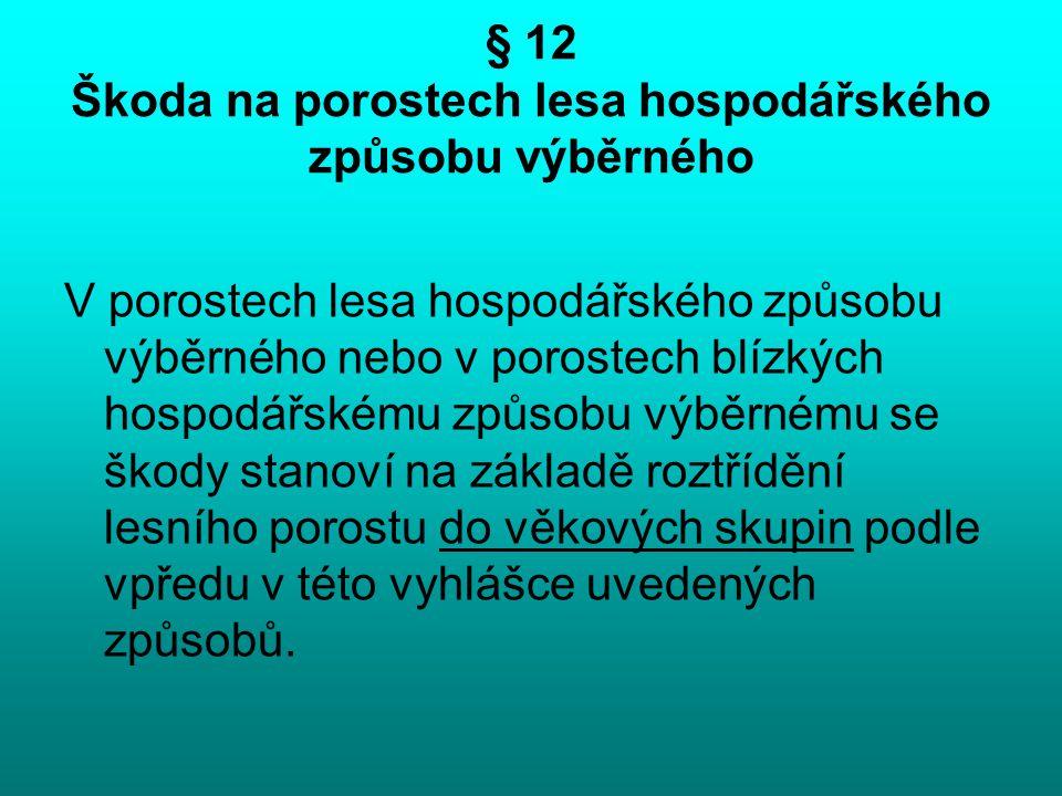 § 12 Škoda na porostech lesa hospodářského způsobu výběrného