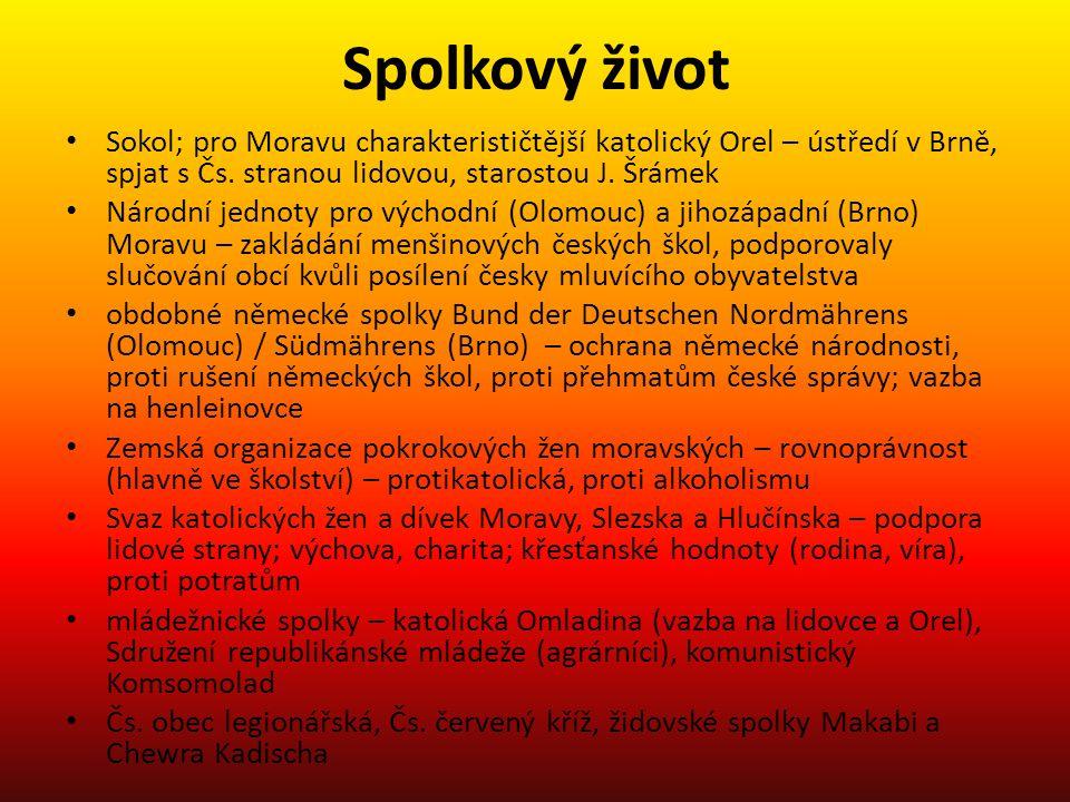 Spolkový život Sokol; pro Moravu charakterističtější katolický Orel – ústředí v Brně, spjat s Čs. stranou lidovou, starostou J. Šrámek.