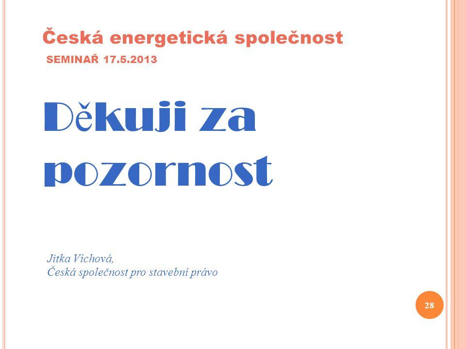 Děkuji za pozornost Česká energetická společnost SEMINAŘ 17.5.2013