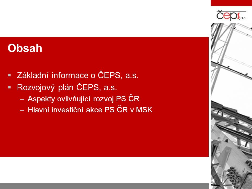 Obsah Základní informace o ČEPS, a.s. Rozvojový plán ČEPS, a.s.