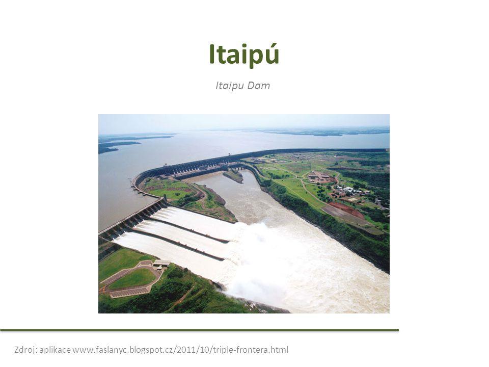 Itaipú Itaipu Dam Zdroj: aplikace www.faslanyc.blogspot.cz/2011/10/triple-frontera.html