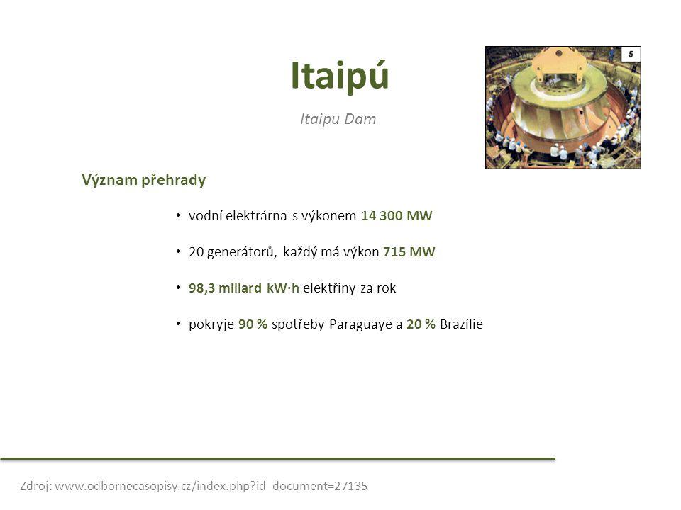Itaipú Itaipu Dam Význam přehrady vodní elektrárna s výkonem 14 300 MW