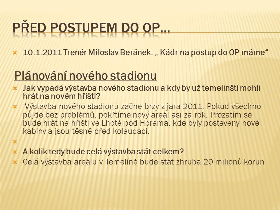 """Před postupem do OP… 10.1.2011 Trenér Miloslav Beránek: """" Kádr na postup do OP máme Plánování nového stadionu."""
