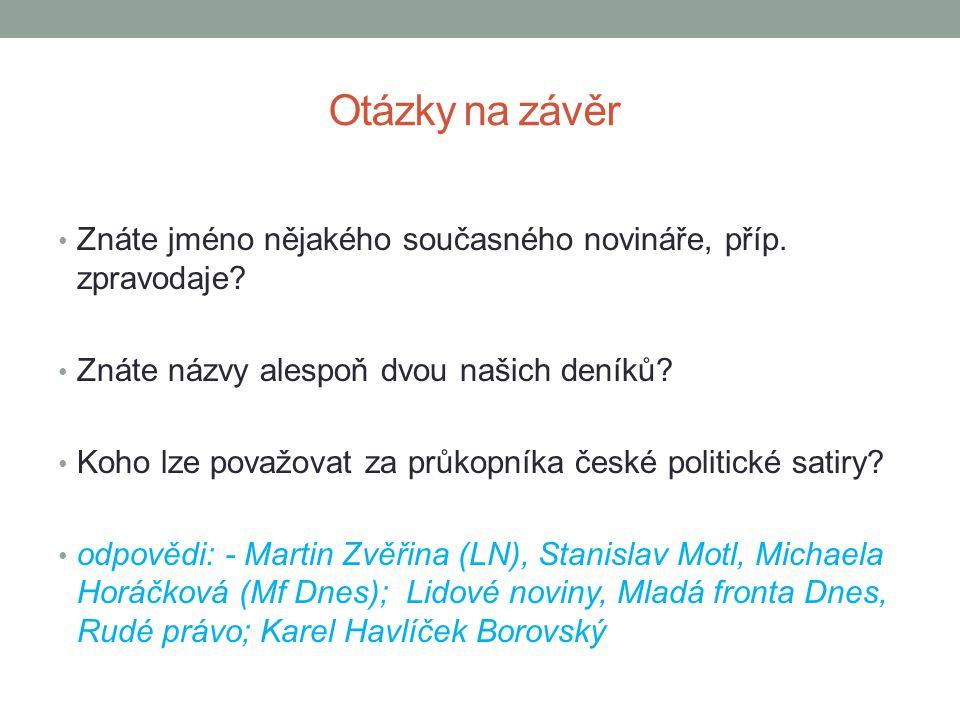 Otázky na závěr Znáte jméno nějakého současného novináře, příp. zpravodaje Znáte názvy alespoň dvou našich deníků