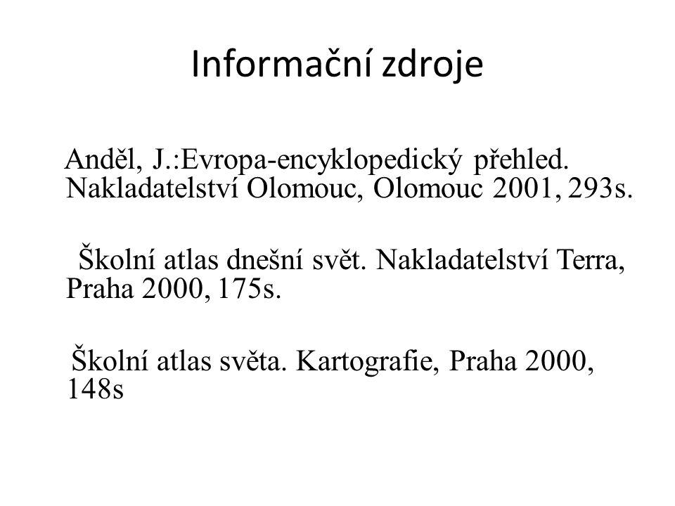 Informační zdroje Anděl, J.:Evropa-encyklopedický přehled. Nakladatelství Olomouc, Olomouc 2001, 293s.