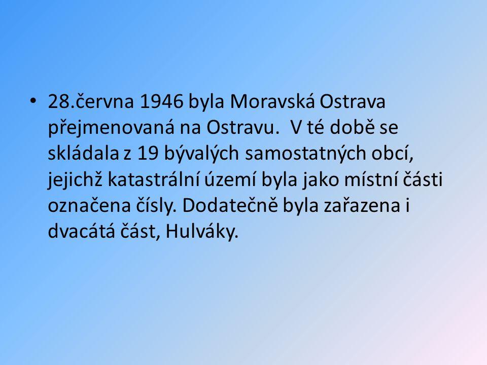 28. června 1946 byla Moravská Ostrava přejmenovaná na Ostravu