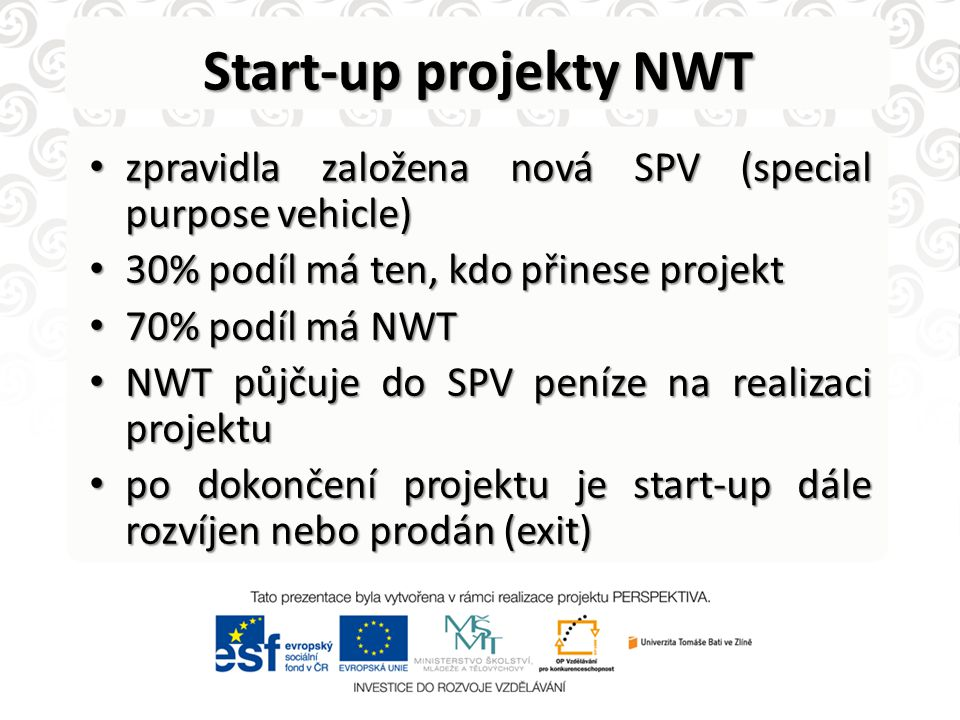 Start-up projekty NWT zpravidla založena nová SPV (special purpose vehicle) 30% podíl má ten, kdo přinese projekt.