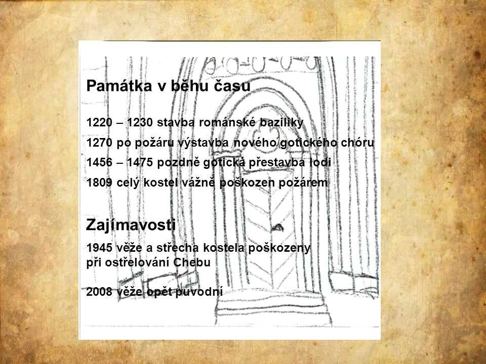 Památka v běhu času Zajímavosti 1220 – 1230 stavba románské baziliky
