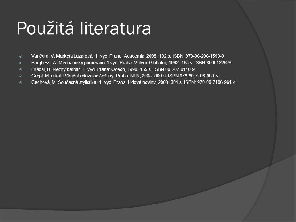 Použitá literatura Vančura, V. Markéta Lazarová. 1. vyd. Praha: Academia, 2008. 132 s. ISBN: 978-80-200-1593-8.