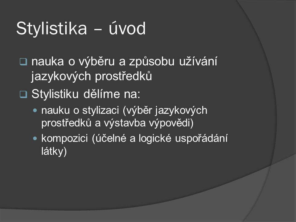 Stylistika – úvod nauka o výběru a způsobu užívání jazykových prostředků. Stylistiku dělíme na: