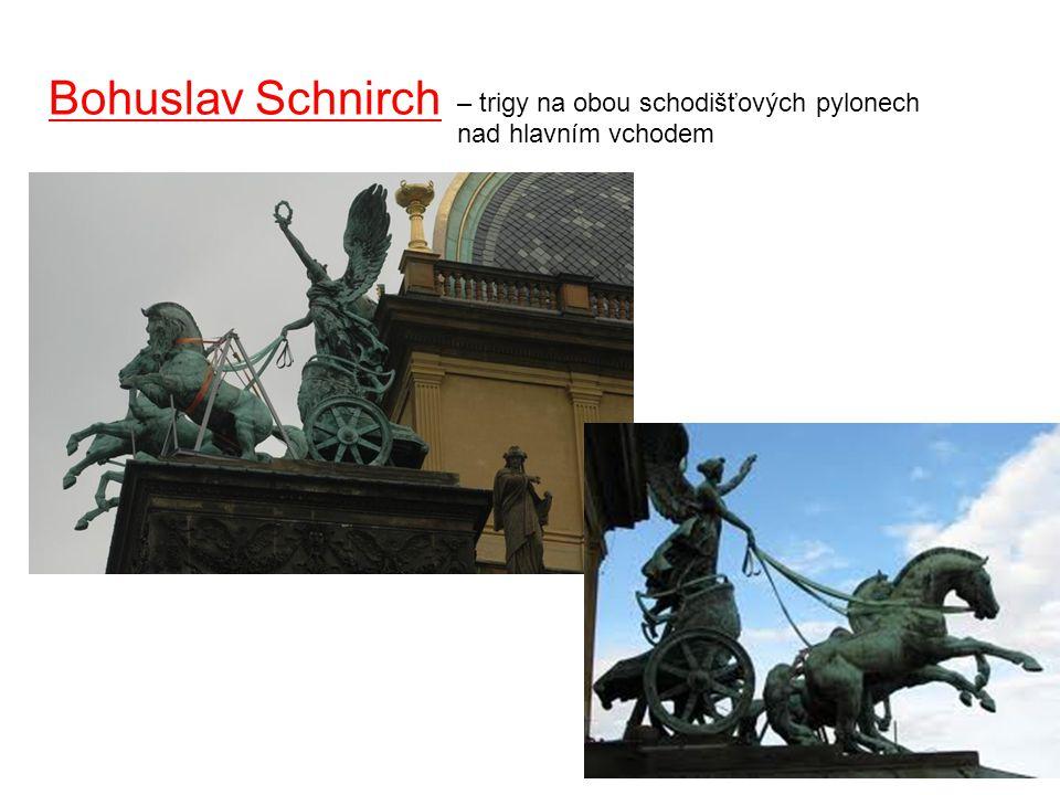 Bohuslav Schnirch – trigy na obou schodišťových pylonech nad hlavním vchodem