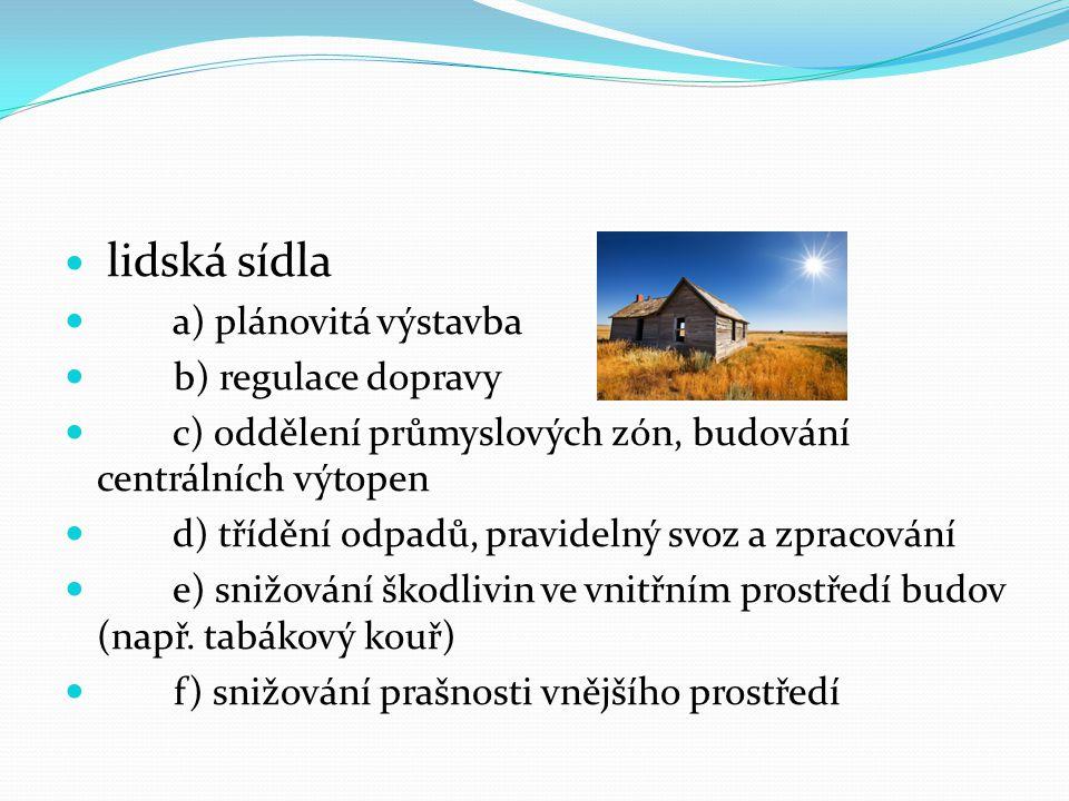 lidská sídla a) plánovitá výstavba. b) regulace dopravy. c) oddělení průmyslových zón, budování centrálních výtopen.