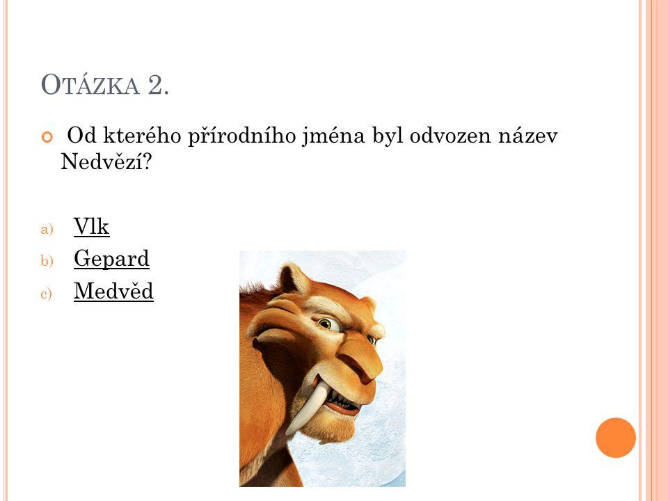 Otázka 2. Od kterého přírodního jména byl odvozen název Nedvězí Vlk