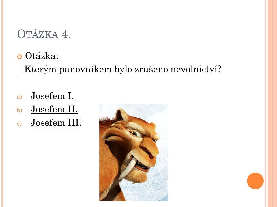 Otázka 4. Otázka: Kterým panovníkem bylo zrušeno nevolnictví