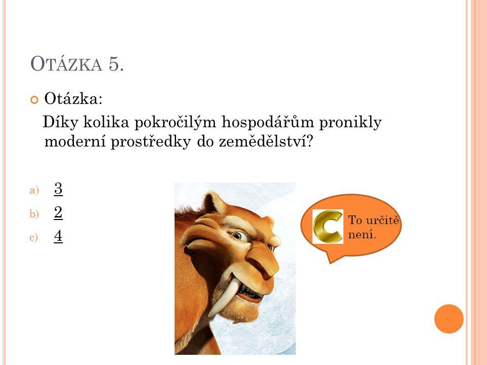 Otázka 5. Otázka: Díky kolika pokročilým hospodářům pronikly moderní prostředky do zemědělství 3.