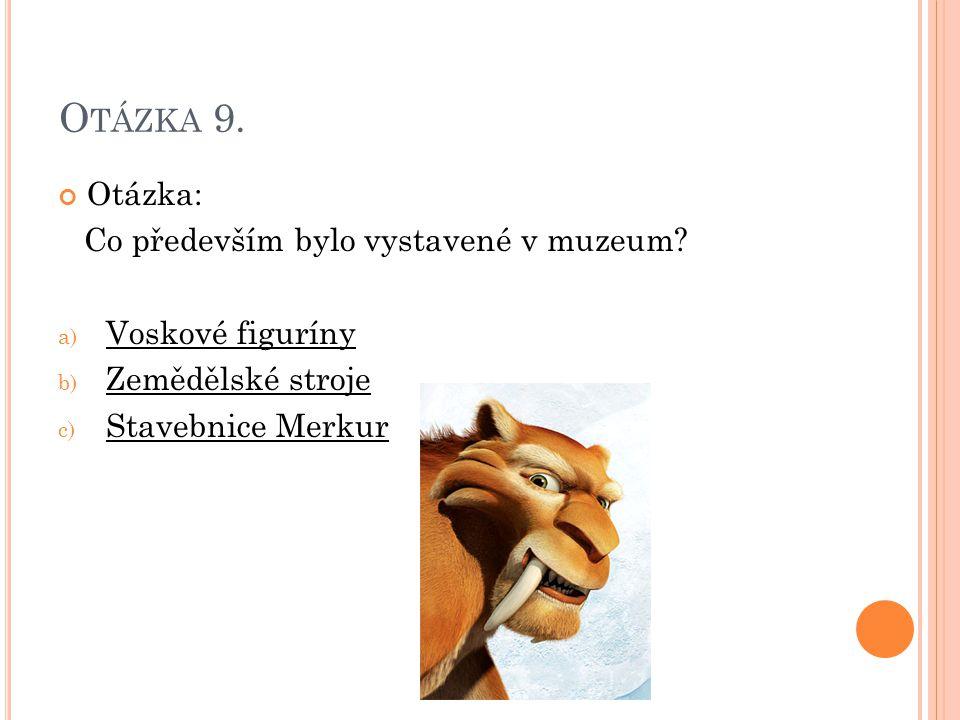 Otázka 9. Otázka: Co především bylo vystavené v muzeum